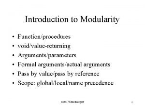 Introduction to Modularity Functionprocedures voidvaluereturning Argumentsparameters Formal argumentsactual