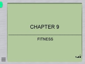 CHAPTER 9 FITNESS Section 1 Benefits of Fitness