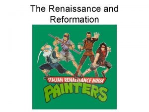 The Renaissance and Reformation The Renaissance and Reformation