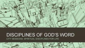 DISCIPLINES OF GODS WORD CITY SESSIONS SPIRITUAL DISCIPLINES