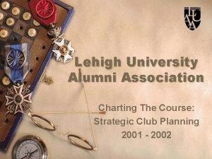 Lehigh University Alumni Association Charting The Course Strategic