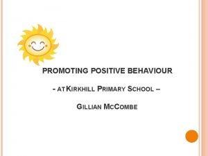 PROMOTING POSITIVE BEHAVIOUR AT KIRKHILL PRIMARY SCHOOL GILLIAN