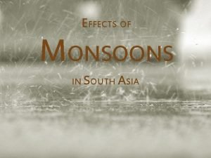 EFFECTS OF MONSOONS IN SOUTH ASIA Monsoons Warm