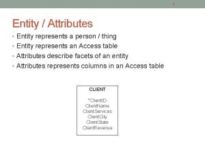 1 Entity Attributes Entity represents a person thing