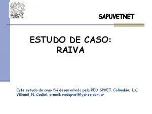 ESTUDO DE CASO RAIVA Este estudo de caso
