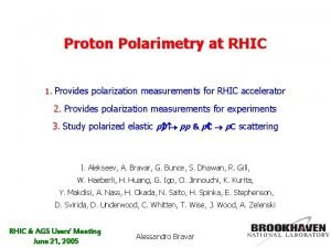Proton Polarimetry at RHIC 1 Provides polarization measurements