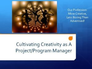 Our Profession More Creative Less Boring Than Advertised