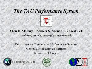 The TAU Performance System Allen D Malony Sameer