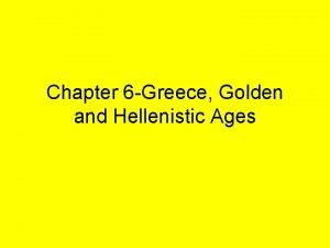 Chapter 6 Greece Golden and Hellenistic Ages Golden