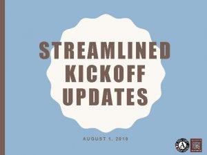 STREAMLINED KICKOFF UPDATES AUGUST 1 2018 Site Visit