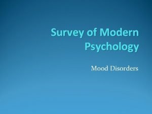 Survey of Modern Psychology Mood Disorders The Mood