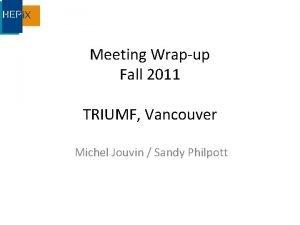 Meeting Wrapup Fall 2011 TRIUMF Vancouver Michel Jouvin