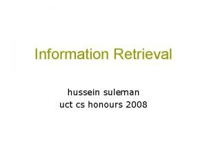 Information Retrieval hussein suleman uct cs honours 2008