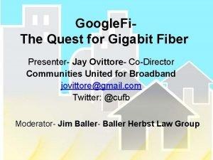 Google Fi The Quest for Gigabit Fiber Presenter