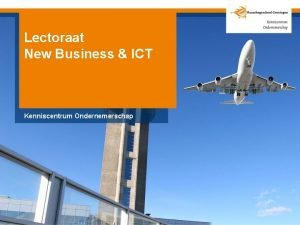 Lectoraat New Business ICT Kenniscentrum Ondernemerschap Wat doet