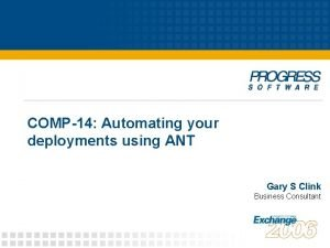 COMP14 Automating your deployments using ANT Gary S