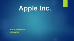Apple Inc ABOUT COMPANY PRODUCTS Basic information Apple