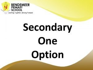 Secondary One Option Choosing your Secondary Schools for