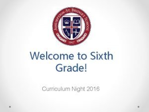 Welcome to Sixth Grade Curriculum Night 2016 th