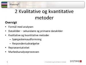 2 Kvalitative og kvantitative metoder Oversigt Forml med