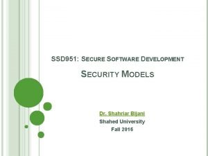 SSD 951 SECURE SOFTWARE DEVELOPMENT SECURITY MODELS Dr
