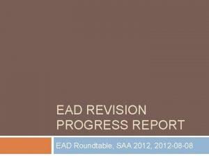 EAD REVISION PROGRESS REPORT EAD Roundtable SAA 2012