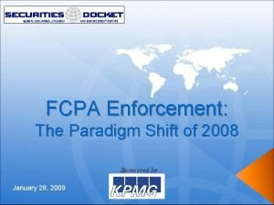 FCPA Enforcement The Paradigm Shift of 2008 Sponsored