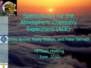 ACE Spectroscopy for the Atmospheric Chemistry Experiment ACE