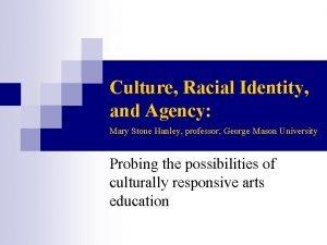 Culture Racial Identity and Agency Mary Stone Hanley