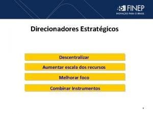 Direcionadores Estratgicos Descentralizar Aumentar escala dos recursos Melhorar