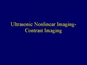 Ultrasonic Nonlinear Imaging Contrast Imaging History 1968 Gramiak