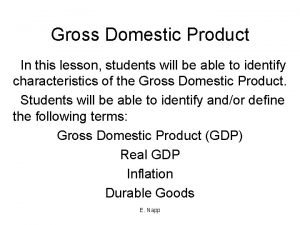 Gross Domestic Product In this lesson students will