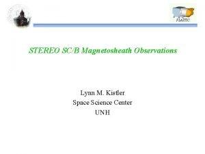 PLASTIC STEREO SCB Magnetosheath Observations Lynn M Kistler