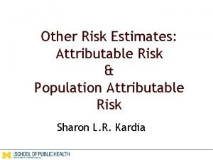 Other Risk Estimates Attributable Risk Population Attributable Risk