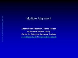 CENTER FOR BIOLOGICAL SEQUENCE ANALYSIS Multiple Alignment Anders
