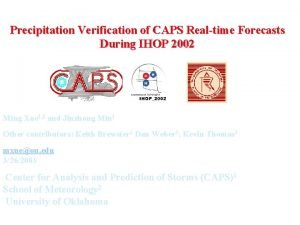 Precipitation Verification of CAPS Realtime Forecasts During IHOP