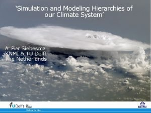 Simulation and Modeling Hierarchies of our Climate System
