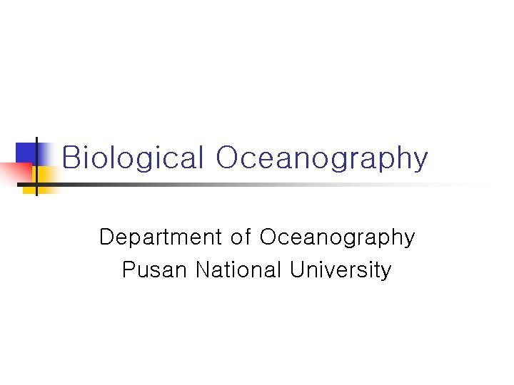 Biological Oceanography Department of Oceanography Pusan National University
