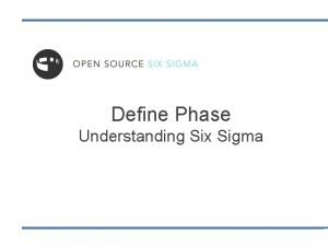 Define Phase Understanding Six Sigma What is Six