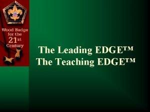 The Leading EDGE The Teaching EDGE The Leading