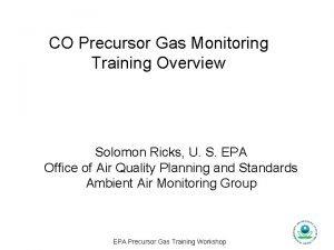 CO Precursor Gas Monitoring Training Overview Solomon Ricks