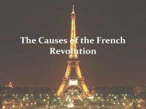 The Causes of the French Revolution Background Louis