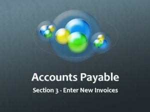 Accounts Payable Section 3 Enter New Invoices Now