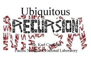 Ubiquitous Mr Karl Castleton Pacific Northwest National Laboratory