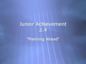 Junior Achievement 2 4 Planning Ahead Lets review