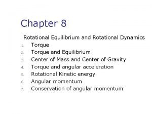 Chapter 8 Rotational Equilibrium and Rotational Dynamics 1