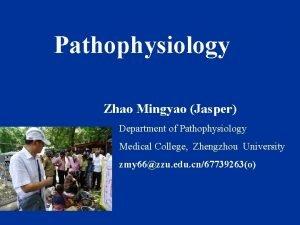 Pathophysiology Zhao Mingyao Jasper Department of Pathophysiology Medical
