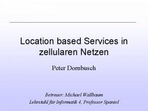 Location based Services in zellularen Netzen Peter Dornbusch