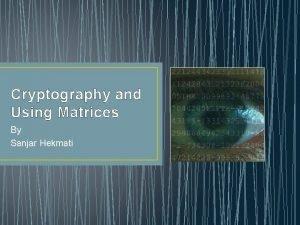 Cryptography and Using Matrices By Sanjar Hekmati CURRICULUM