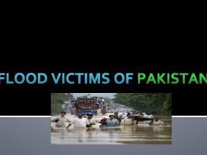 FLOOD VICTIMS OF Flood effects Intense floods have